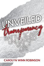 Unveiled Transparency: Battle Scars Unleashed Vol 2 Life