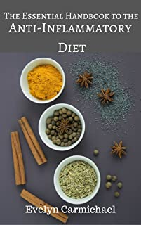 The Essential Handbook to the Anti-Inflammatory Diet: Tips, Easy Recipes, and Charts to Reduce Inflammation and Heal Your ...