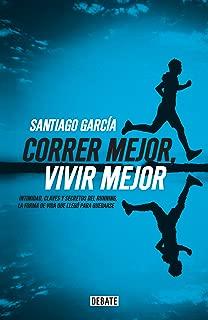 Correr mejor, vivir mejor: Intimidad,claves y secretos del running,la forma de vida que llegó para quedarse (Spanish Edition)
