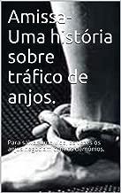 Amissa- Uma história sobre tráfico de anjos.: Para salvar uma vida, as vezes os anjos negociam com os demônios. (Portuguese Edition)