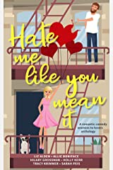 Hate Me Like You Mean It: A romantic comedy anthology Kindle Edition