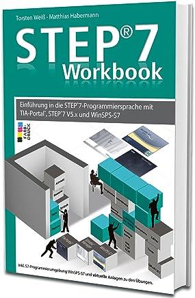 STEP7Workbook Einführung in die STEP7Prograiersprache it TIAPortal Step7 V5x und WinSPSS7 by Matthias Habermann,Torsten Weiß