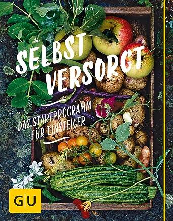 Selbstversorgt Das Startprogra für Einsteiger GU Garten Extra by Silke Kluth