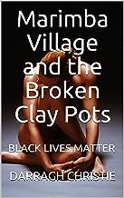 Marimba Village and the Broken Clay Pots: BLACK LIVES MATTER