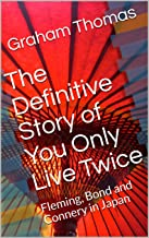 The Definitive Story of You Only Live Twice: Fleming, Bond and Connery in Japan