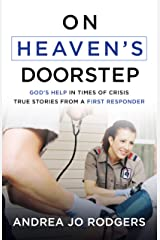 On Heaven's Doorstep: God's Help in Times of Crisis--True Stories from a First Responder Kindle Edition