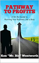 Pathway to Profits: A Mr. Biz Guide to Running Your Business Like a Boss