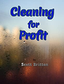 Cleaning for Profit: A business education for starting and growing a cleaning company