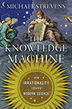 The Knowledge Machine: How Irrationality Created Modern Science PDF