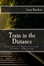 Train in the Distance: A journalist's search for truth, freedom…and revenge