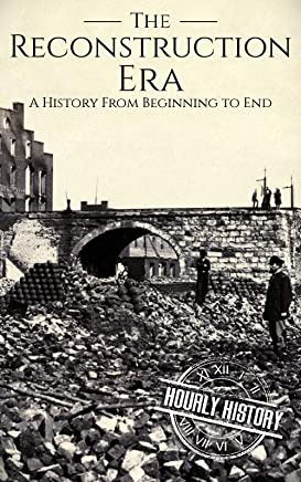 Reconstruction Era: A History from Beginning to End (English Edition)