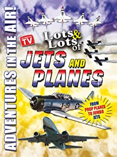 Lots & Lots of Jets and Planes - Adventures in the Air