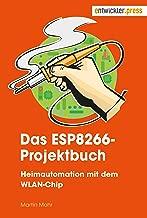 Das ESP8266-Projektbuch. Heimautomation mit dem WLAN-Chip (German Edition)