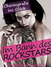Im Bann des Rockstars   Teil 1: Choreografie ins Glück (German Edition)