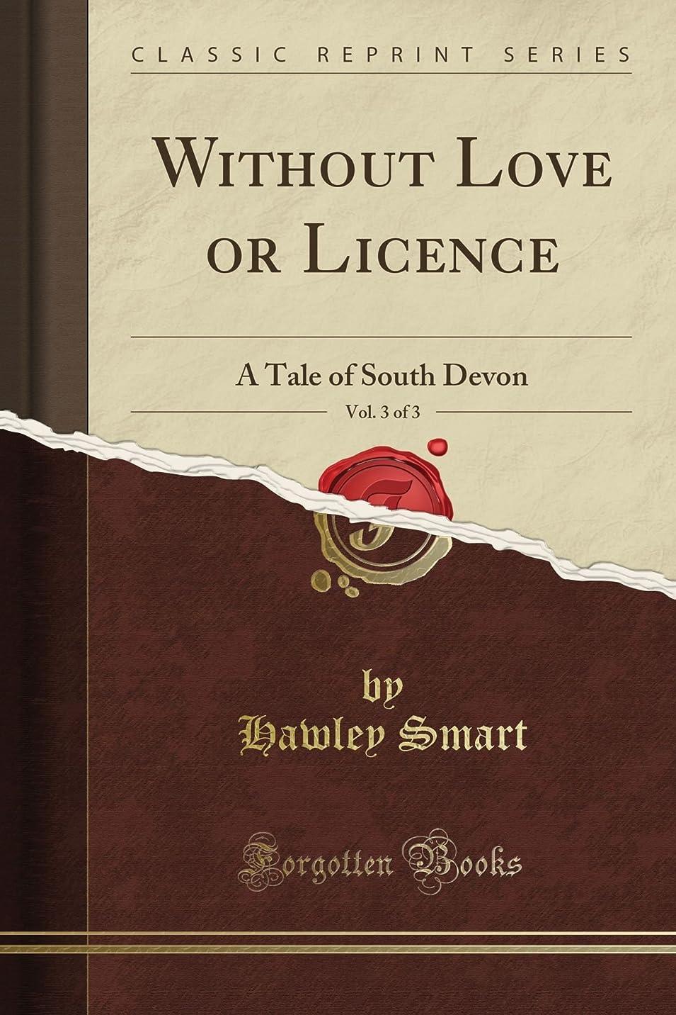 くちばし海岸吸収するWithout Love or Licence: A Tale of South Devon, Vol. 3 of 3 (Classic Reprint)