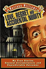 Love, Regret and Accidental Nudity: My true stories, unusual circumstances, unpredictable outcomes Kindle Edition