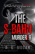 The S-Bahn Murderer: The Hunt for, and Confession of Paul Ogorzow, Nazi Germany's Most Notorious Serial Killer ('The Falle...