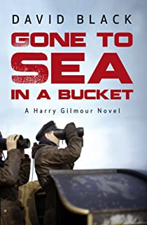Gone to Sea in a Bucket (A Harry Gilmour Novel Book 1)