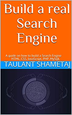 Build a real Search Engine: A guide on how to build a Search Engine HTML, CSS, JavaScript, PHP, MySQL