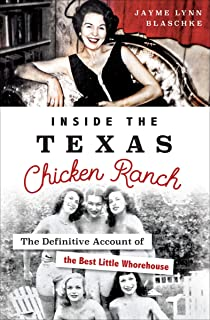 Inside the Texas Chicken Ranch: The Definitive Account of the Best Little Whorehouse
