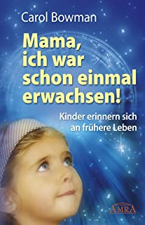 Mama, ich war schon einmal erwachsen!: Kinder erinnern sich an frühere Leben (German Edition)