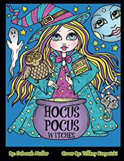 Hocus Pocus Witches: Hocus Pocus Fun and Quirkey Witches to Color for all ages by Artist Deborah Muller.