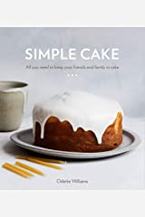 Simple Cake: All You Need to Keep Your Friends and Family in Cake [A Baking Book] Kindle Edition