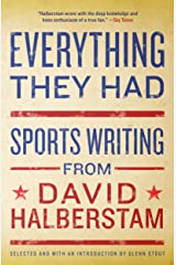Everything They Had: Sports Writing from David Halberstam Kindle Edition