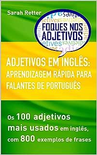 ADJETIVOS EM INGLÊS: APRENDIZAGEM RÁPIDA PARA FALANTES DE PORTUGUÊS: Os 100 adjetivos mais usados em inglês, com 800 exemplos de frases (Portuguese Edition)
