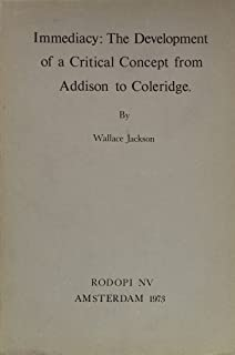 Immediacy: The Development of a Critical Concept from Addison to Coleridge.