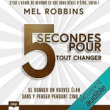 5 secondes pour tout changer: Se donner un nouvel élan sans y penser pendant cinq ans