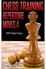 Chess Training Repertoire Moves 4: 200 Openings Kindle Edition