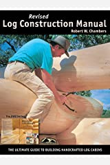 Revised Log Construction Manual: Ultimate Guide to Building Log Homes - Full Color Edition (English Edition) Formato Kindle