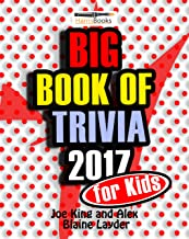 Trivia: Big Book of Trivia for Kids - 2017: Great Trivia Questions for Kids