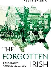 Forgotten Irish: Irish Emigrant Experiences in America