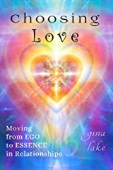 Choosing Love: Moving from Ego to Essence in Relationships Kindle Edition