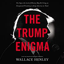 The Trump Enigma: Ten Signs the Lord of History May Be Using an Unexpected Presidency to Keep America on Track