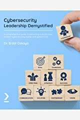 Cybersecurity Leadership Demystified: A comprehensive guide to becoming a world-class modern cybersecurity leader and global CISO (English Edition) Format Kindle