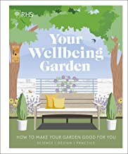 RHS Your Wellbeing Garden: How to Make Your Garden Good for You - Science, Design, Practice (English Edition)