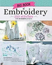 Big Book of Embroidery: 250 Stitches with 29 Creative Projects (Landauer) Designs from Simple to Advanced, Stitch Encyclopedia for Loop, Straight, Cross, Woven, Couching Stitches, Techniques, & More