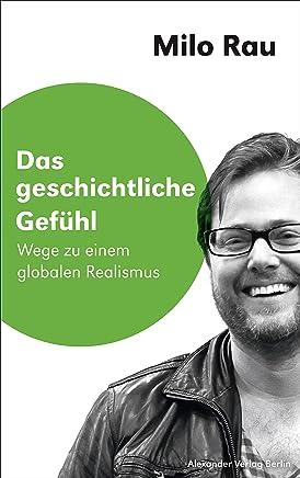 Das geschichtliche Gefühl: Wege zu einem globalen Realismus (Saarbrücker Poetikdozentur für Dramatik) (German Edition)