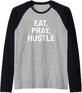 Eat, Pray, Hustle T-Shirt funny saying sarcastic novelty Raglan Baseball Tee