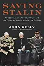 Saving Stalin: Roosevelt, Churchill, Stalin, and the Cost of Allied Victory in Europe (English Edition)