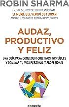Audaz, productivo y feliz: Una guía para conseguir objetivos increíbles y dominar tu vida personal y profesional (Spanish ...