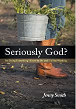 Seriously God?: I'm Doing Everything I Know to Do and It's Not Working