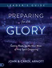 Preparing for the Glory Leader's Guide: Getting Ready for the Next Wave of Holy Spirit Outpouring