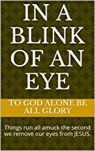 In a blink of an eye: Things run all amuck the second we remove our eyes from JESUS.