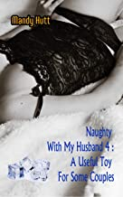 Naughty With My Husband 4: A Useful Toy For Some Couples