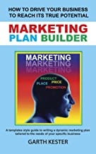MARKETING PLAN BUILDER: How to drive your business to reach its true potential: A templates style guide to writing a dynamic marketing plan tailored to the needs of your specific business