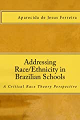 Addressing Race/Ethnicity in Brazilian Schools: A Critical Race Theory Perspective Kindle Edition